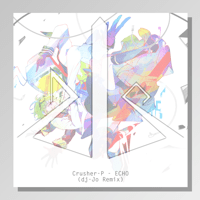 ECHO (feat. Gumi) [dj-Jo Remix] Crusher-P & dj-Jo