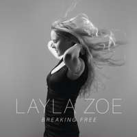 Breaking Free Layla Zoe MP3