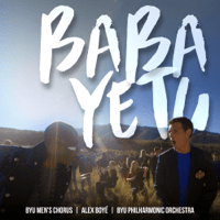 Baba Yetu BYU Men's Chorus, Alex Boyé & BYU Philharmonic Orchestra MP3