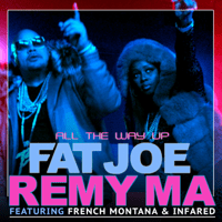 All the Way Up (feat. French Montana & Infared) Fat Joe & Remy Ma