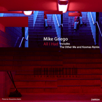 All I Had (The Other Me and Kosmas Remix) Mike Griego