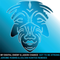 Free Download My Digital Enemy & Jason Chance Got to Be Strong the Remixes (Jerome Robins Remix) Mp3