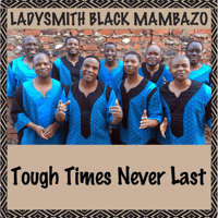 Tough Times Never Last Ladysmith Black Mambazo