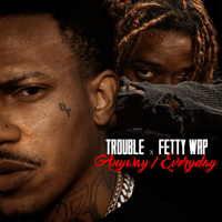 Anyway / Everyday (feat. Fetty Wap) Trouble