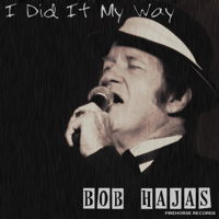 I Did It My Way Bob Hajas MP3