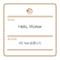 Hello, Worker (feat. Megurine Luka) KEI song