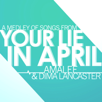 Your Lie in April - Medley Dima Lancaster & AmaLee song