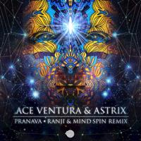 Pranava (Ranji & Mind Spin Remix) Ace Ventura & Astrix