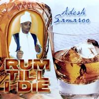 Rum Till I Die Adesh Samaroo