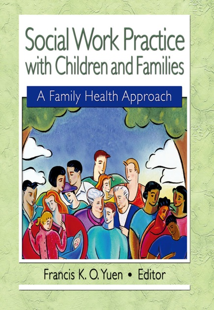Social Work Practice with Children and Families by Francis K O Yuen