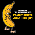 Free Download Chip-Man & The Buckwheat Boyz Peanut Butter Jelly Time (Radio Version) Mp3