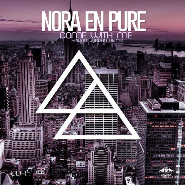 Come With Me (Hailing Jordan Remix) - Nora En Pure