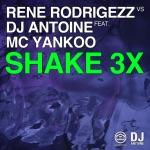 Shake 3x (Remixes) [Rene Rodrigezz vs. DJ Antoine] [feat. MC Yankoo]