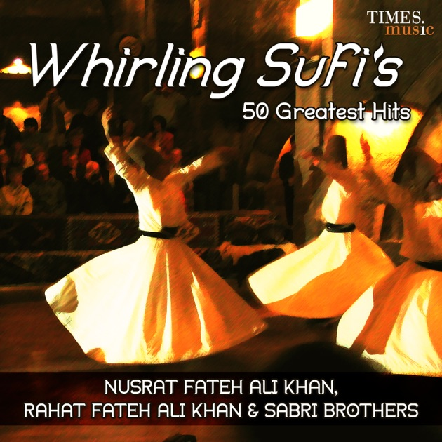 Whirling Sufis 50 Greatest Hits by Nusrat Fateh Ali Khan, Rahat Fateh Ali Khan & Sabri Brothers
