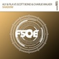 Free Download Aly & Fila, Scott Bond & Charlie Walker Shadow (Extended Mix) [Aly & Fila vs. Scott Bond vs. Charlie Walker] Mp3