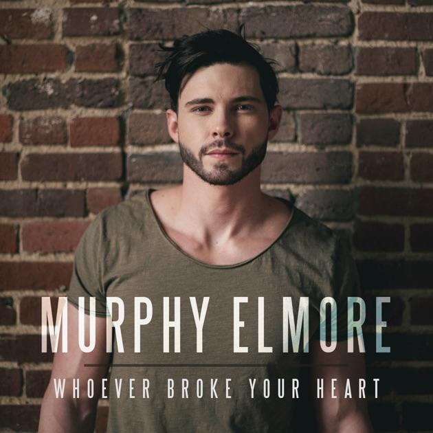 Whoever Broke Your Heart - Murphy Elmore