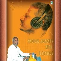 Free Download Ilaiyaraaja Magical Moments with Ilayaraja Mp3