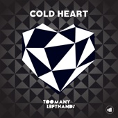 Cold Heart - Single, TooManyLeftHands