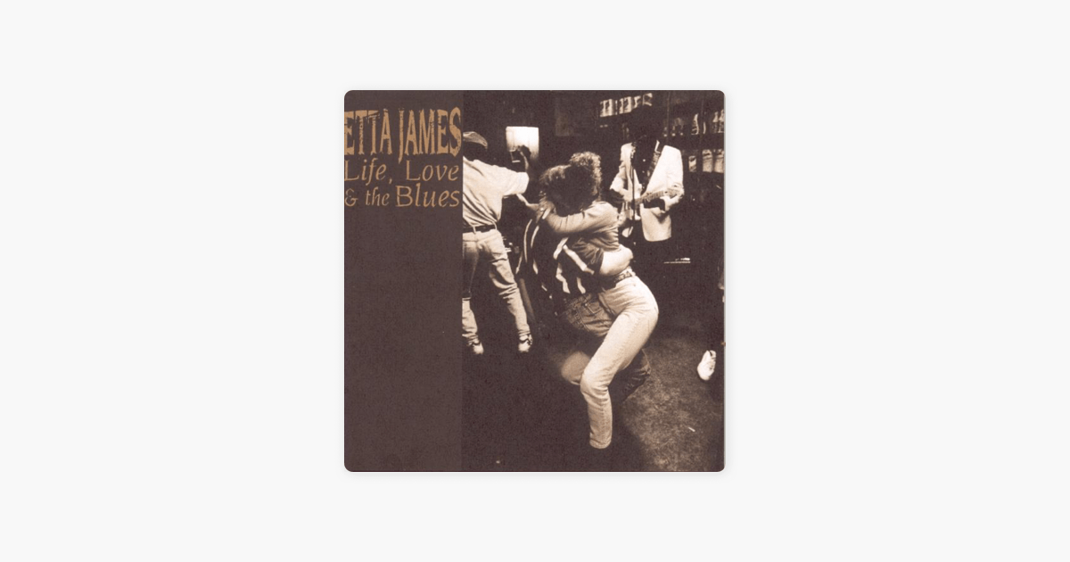 Life Love The Blues By Etta James On Apple Music