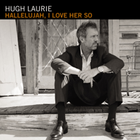 Hallelujah I Love Her So Hugh Laurie
