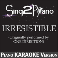 Irresistible (Originally Performed By One Direction) [Piano Karaoke Version] Sing2Piano song