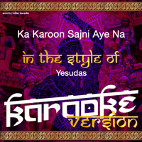 Ka Karoon Sajni Aye Na (In the Style of Yesudas) [Karaoke Version] Ameritz Indian Karaoke