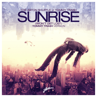 Sunrise (Won't Get Lost) [The Aston Shuffle vs. Tommy Trash] The Aston Shuffle & Tommy Trash