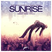 Sunrise (Won't Get Lost) [The Aston Shuffle vs. Tommy Trash] The Aston Shuffle & Tommy Trash