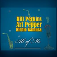 All of Me Art Pepper, Bill Perkins & Richie Kamuca