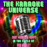 Dont Worry Be Happy (Karaoke Version) [In the Style of Bob Marley] The Karaoke Universe