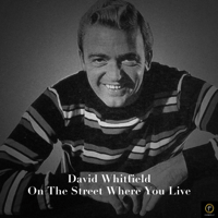 On the Street Where You Live David Whitfield