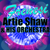 Frenesi Artie Shaw and His Orchestra