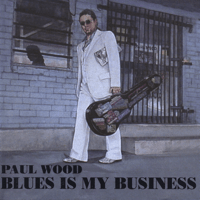 Blues Is My Business Paul Wood