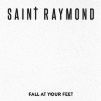 Fall At Your Feet Saint Raymond