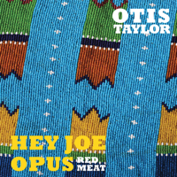Hey Joe (B) Otis Taylor
