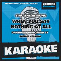 When You Say Nothing at All (Originally Performed by Ronan Keating) [Karaoke Version] Cooltone Karaoke