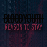 Reason to Stay Blood Youth