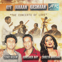 Aye Jahaan Aasmaan Abhishek Ray, Sonu Nigam & Shreya Ghoshal MP3