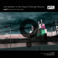 ACDT (David Tort HoTL Mix) [Lan Sander vs. No Hope vs. George Nassau] Lan Sander, No Hope & George Nassau MP3