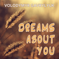 Dreams About You Volodymyr Gavrylyuk