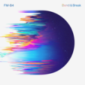 Free Download FM-84 Bend & Break Mp3