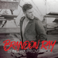 Bring Your Love Back Brandon Ray MP3
