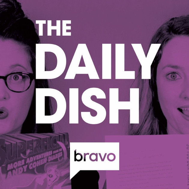 Bravo TV\u0027s The Daily Dish by Bravo TV on Apple Podcasts