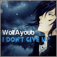 I Don't Give Up WolfAyoub