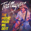 Free Download Ted Nugent The Music Made Me Do It Mp3