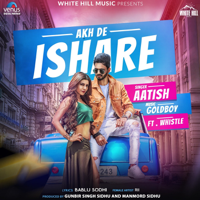 Akh De Ishare (feat. Whistle) Aatish MP3