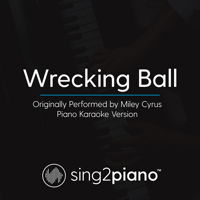 Wrecking Ball (Originally Performed by Miley Cyrus) [Piano Karaoke Version] Sing2Piano