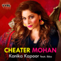 Free Download Kanika Kapoor Cheater Mohan (feat. Ikka) Mp3
