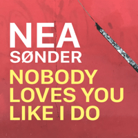 Nobody Loves You Like I Do Nea Sønder MP3