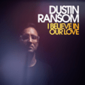 Free Download Dustin Ransom I Believe in Our Love Mp3
